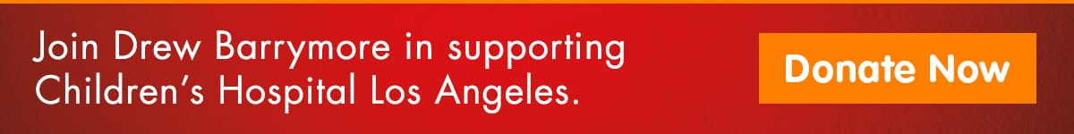 Join Drew Barrymore in supporting Children's Hospital Los Angeles.