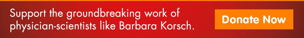 Support the groundbreaking work of physician-scientists like Barbara Korsch.